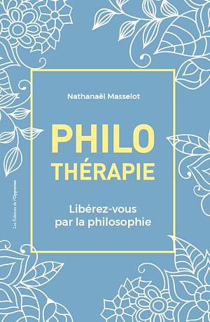 Téléchargez le livre :  Philothérapie - Libérez-vous par la philosophie