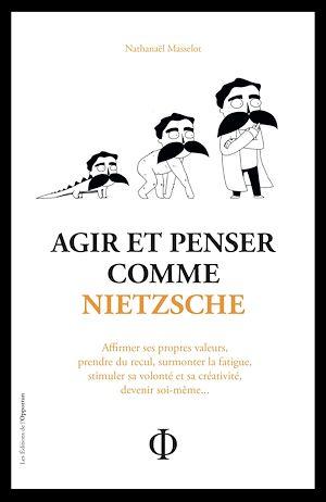 Téléchargez le livre :  Agir et penser comme Nietzsche