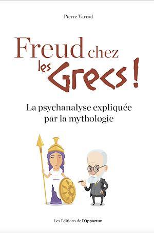 Téléchargez le livre :  Freud chez les Grecs ! - La psychanalyse expliquéepar la mythologie