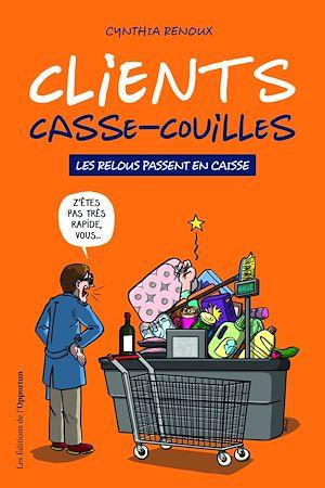 Téléchargez le livre :  Clients casse-couilles - Les relous passent en caisse
