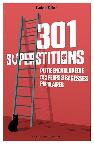 Téléchargez le livre :  301 superstitions - Petite encyclopédie des peurs et sagesses populaires