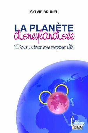 Téléchargez le livre :  Planète disneylandisée. Pour un tourisme responsable