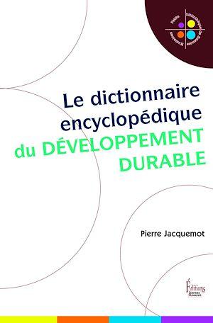 Téléchargez le livre :  Le dictionnaire encyclopédique du développement durable