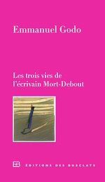 Télécharger le livre :  Les trois vies de l'écrivain Mort-Debout
