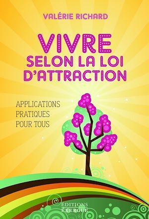 Téléchargez le livre :  Vivre selon la loi d'attraction : Applications pratiques pour tous