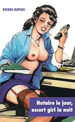 Télécharger le livre :  Notaire le jour, escort-girl la nuit