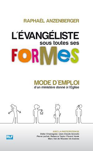 Téléchargez le livre :  L'Évangéliste sous toutes ses formes : Mode d'emploi d'un ministère donné à l'Église