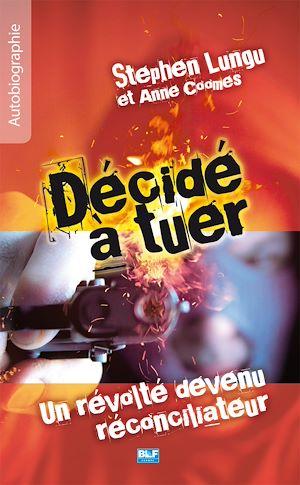Téléchargez le livre :  Décidé à tuer - Un révolté devenu réconciliateur