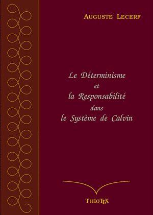 Téléchargez le livre :  Le Déterminisme et la Responsabilité dans le Système de Calvin