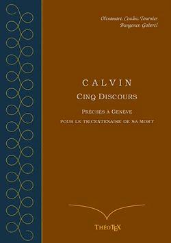 Téléchargez le livre numérique:  Calvin - Cinq discours pour le tricentenaire de sa mort