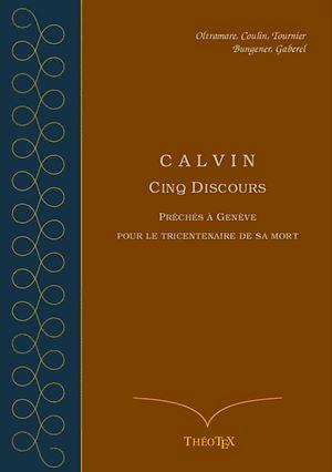 Téléchargez le livre :  Calvin - Cinq discours pour le tricentenaire de sa mort