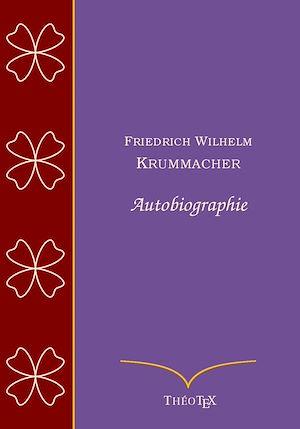 Téléchargez le livre :  Friedrich Wilhelm Krummacher - Autobiographie