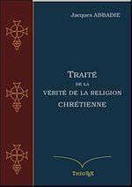 Télécharger le livre :  Traité de la Vérité de la Religion Chrétienne