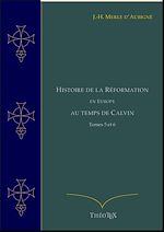 Télécharger le livre :  Histoire de la Réformation en Europe au Temps de Calvin, Tomes 5 et 6