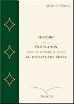 Télécharger le livre :  Histoire de la Prédication Parmi les Réformés de France au Dix-Septième Siècle