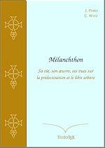 Télécharger le livre :  Mélanchthon, sa vie, son œuvre, ses vues sur la prédestination et le libre arbitre
