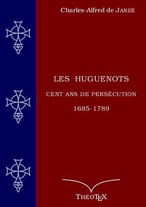 Téléchargez le livre :  Les Huguenots, cent ans de persécution