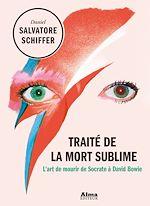 Télécharger le livre :  Traité de la mort sublime - L'art de mourir de Socrate à David Bowie