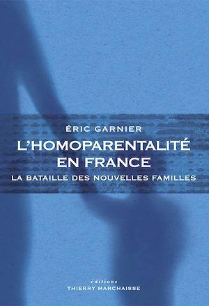 Téléchargez le livre :  L'Homoparentalité en France