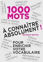 Télécharger cet ebook : 1000 mots à connaître absolument pour enrichir votre vocabulaire
