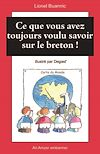 Téléchargez le livre numérique:  Ce que vous avez toujours voulu savoir sur le breton