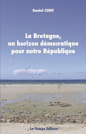 Téléchargez le livre :  La Bretagne, un horizon démocratique pour notre République