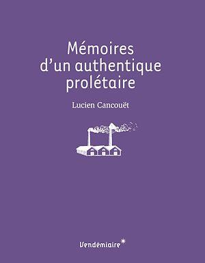 Téléchargez le livre :  Mémoires d'un authentique prolétaire