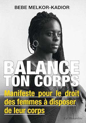 Téléchargez le livre :  Balance ton corps - Manifeste pour le droit des femmes à disposer de leur corps
