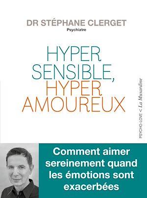Téléchargez le livre :  Hypersensible, hyperamoureux