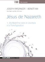 Télécharger le livre :  Jésus de Nazareth - tome 1 - Du baptême dans le Jourdain à la Transfiguration
