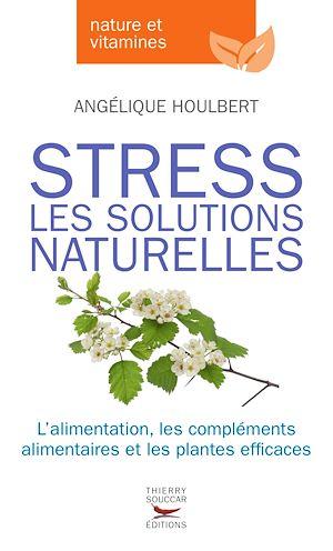 Téléchargez le livre :  Stress, les solutions naturelles. L'alimentation,