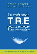 Télécharger le livre :  La méthode T.R.E pour se remettre d'un stress extrême