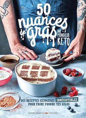 Téléchargez le livre :  50 Nuances de gras, par Monsieur Kéto - Des recettes irrésistibles pour faire fondre tes kilos