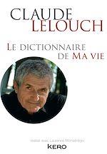 Télécharger le livre :  Le dictionnaire de ma vie - Claude Lelouch