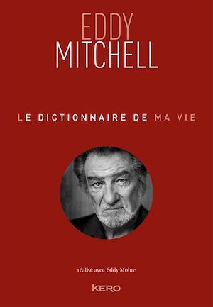 Le dictionnaire de ma vie - Eddy Mitchell | Mitchell, Eddy. Auteur