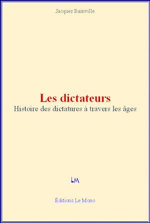 Téléchargez le livre :  Les dictateurs - Histoire des dictatures à travers les âges