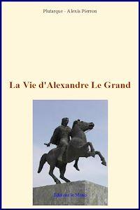 Télécharger le livre : La vie d'Alexandre Le Grand
