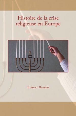 Téléchargez le livre :  Histoire de la crise religieuse en Europe