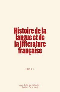 Télécharger le livre : Histoire de la langue et de la littérature française (Tome 1)