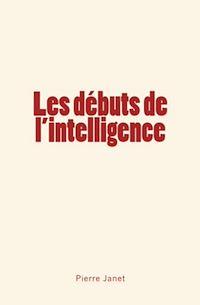 Télécharger le livre : Les débuts de l'intelligence
