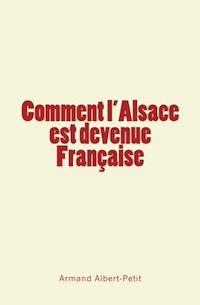 Téléchargez le livre :  Comment l'Alsace est devenue Française