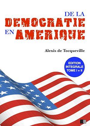 Téléchargez le livre :  La Démocratie en Amérique - Édition intégrale