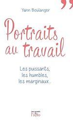 Télécharger le livre :  Portraits au travail - Les puissants, les humbles, les marginaux...