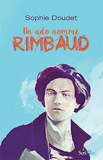 Télécharger le livre :  Un ado nommé Rimbaud