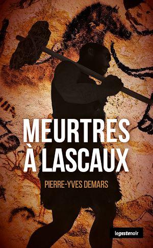 Téléchargez le livre :  Meurtres à Lascaux