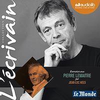 Télécharger le livre : L'Ecrivain - Pierre Lemaitre - Entretien inédit par Jean-Luc Hees