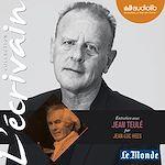 Télécharger cet ebook : L'Ecrivain - Jean Teulé - Entretien inédit par Jean-Luc Hees
