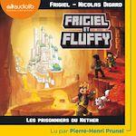 Télécharger le livre :  Frigiel et Fluffy 2 - Les Prisonniers du Nether