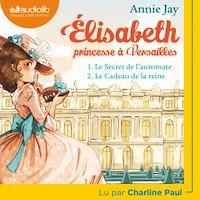 Télécharger le livre : Elisabeth Princesse à Versailles 1 - Le Secret de l'automate et 2 - Le Cadeau de la reine