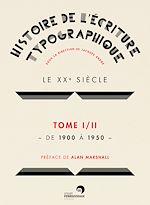 Télécharger le livre :  Histoire de l'écriture typographique - Le XXe siècle I/II